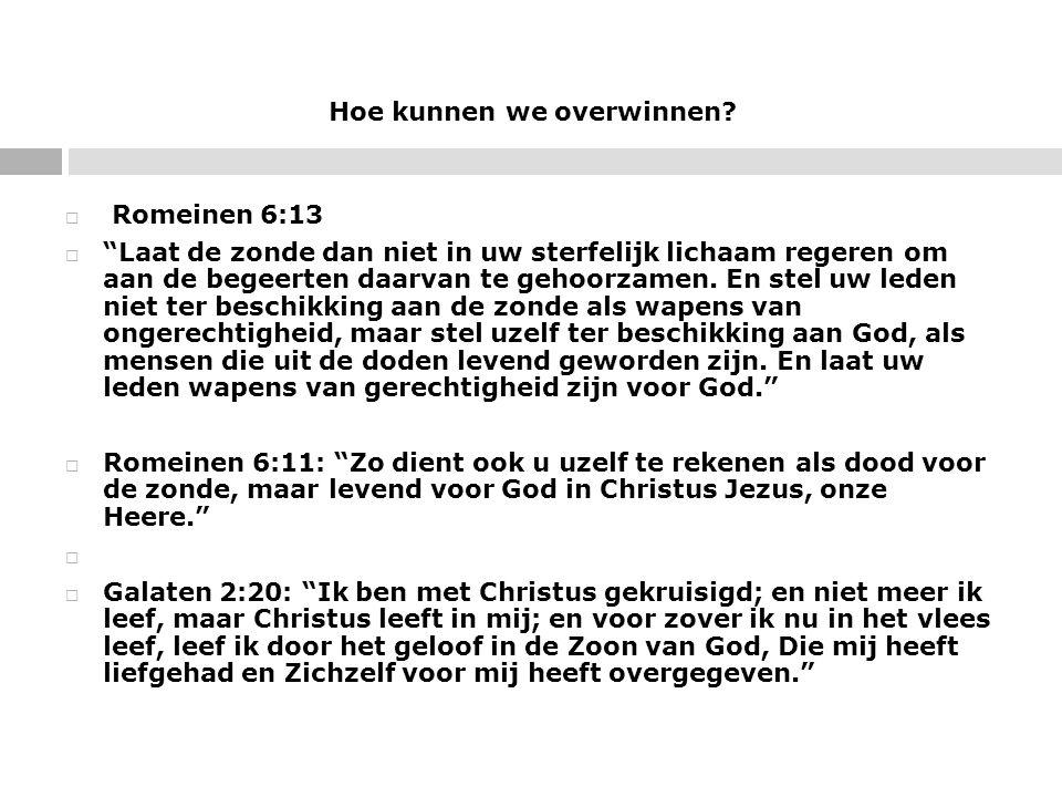 """Hoe kunnen we overwinnen?  Romeinen 6:13  """"Laat de zonde dan niet in uw sterfelijk lichaam regeren om aan de begeerten daarvan te gehoorzamen. En st"""