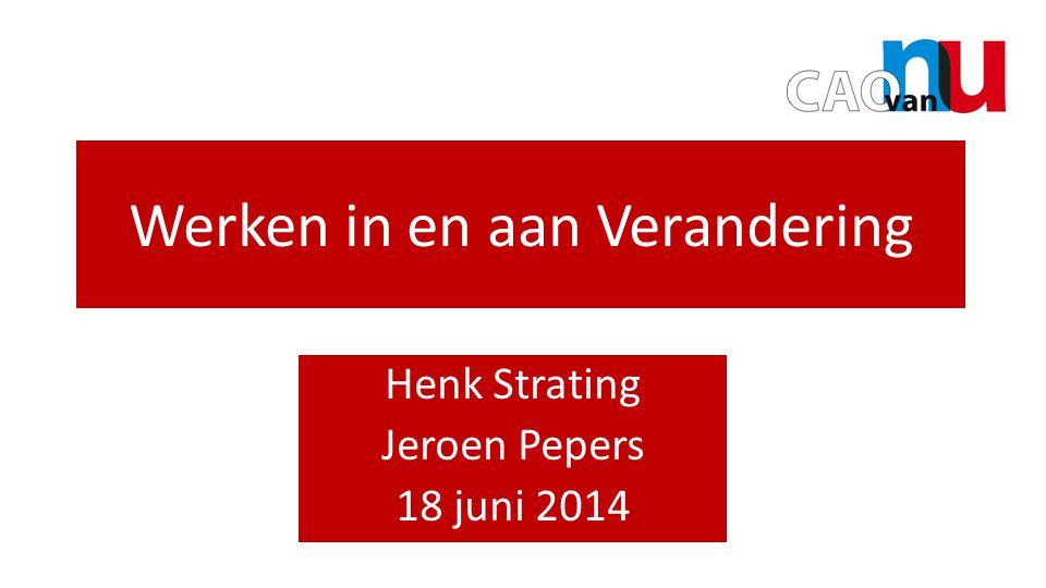 Opening door Hans Bor Werken in en aan Verandering Henk Strating Jeroen Pepers 18 juni 2014