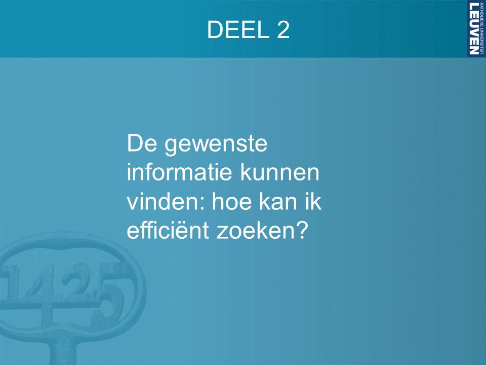 DEEL 2 De gewenste informatie kunnen vinden: hoe kan ik efficiënt zoeken?