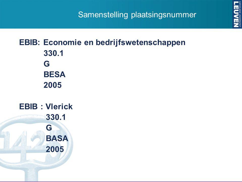 EBIB: Economie en bedrijfswetenschappen 330.1 G BESA 2005 EBIB : Vlerick 330.1 G BASA 2005 Samenstelling plaatsingsnummer