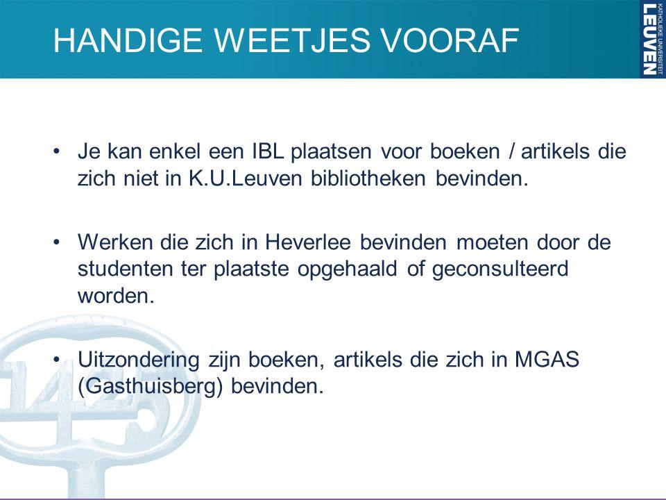Je kan enkel een IBL plaatsen voor boeken / artikels die zich niet in K.U.Leuven bibliotheken bevinden. Werken die zich in Heverlee bevinden moeten do