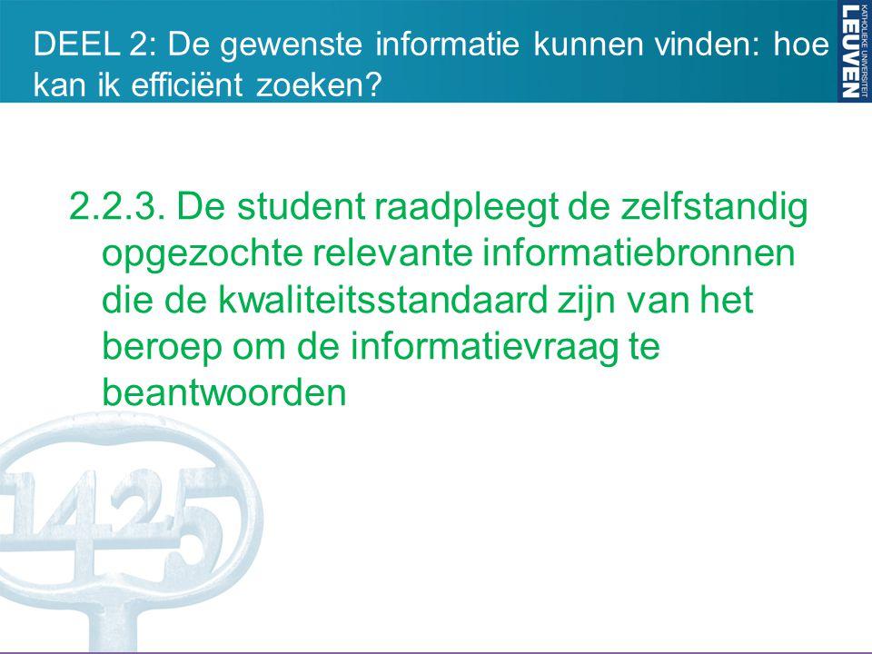 2.2.3. De student raadpleegt de zelfstandig opgezochte relevante informatiebronnen die de kwaliteitsstandaard zijn van het beroep om de informatievraa