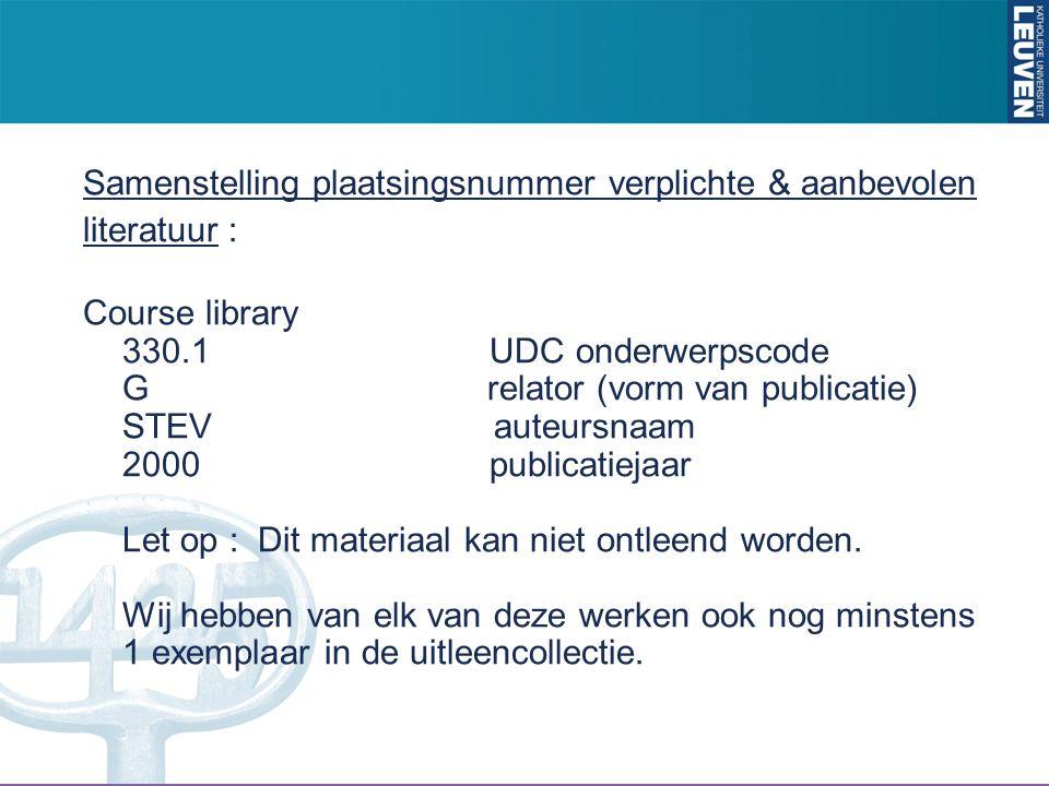 Samenstelling plaatsingsnummer verplichte & aanbevolen literatuur : Course library 330.1 UDC onderwerpscode G relator (vorm van publicatie) STEV auteu