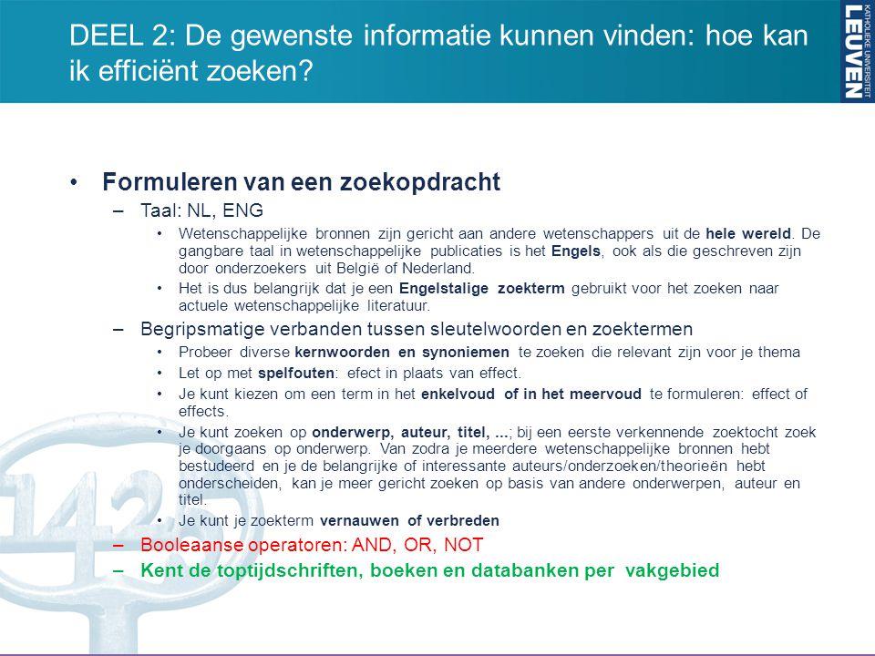 Formuleren van een zoekopdracht –Taal: NL, ENG Wetenschappelijke bronnen zijn gericht aan andere wetenschappers uit de hele wereld. De gangbare taal i