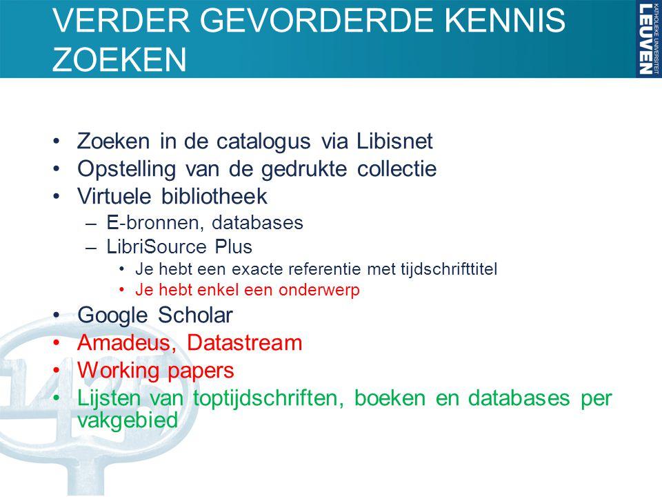 VERDER GEVORDERDE KENNIS ZOEKEN Zoeken in de catalogus via Libisnet Opstelling van de gedrukte collectie Virtuele bibliotheek –E-bronnen, databases –L