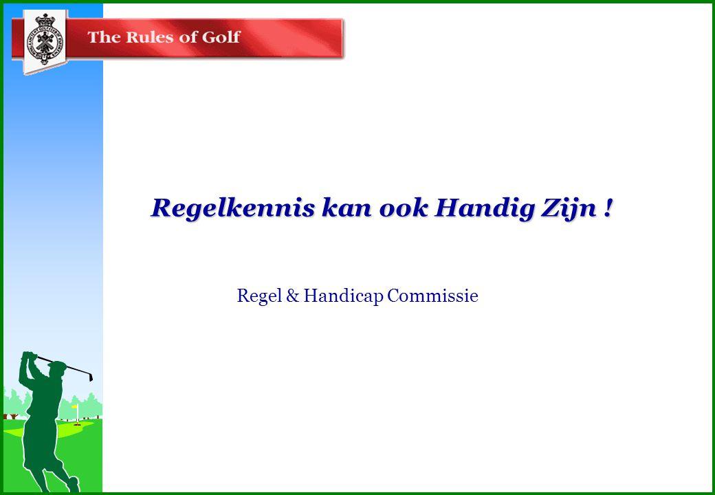 Regelkennis kan ook Handig Zijn ! Regel & Handicap Commissie