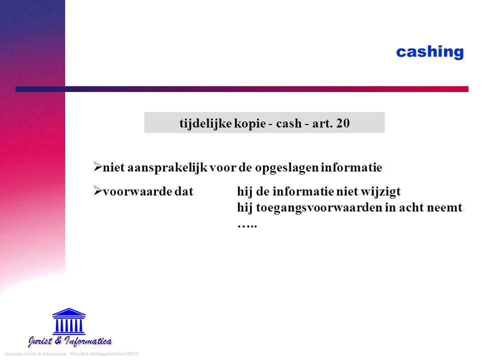 cashing  niet aansprakelijk voor de opgeslagen informatie  voorwaarde dathij de informatie niet wijzigt hij toegangsvoorwaarden in acht neemt …..