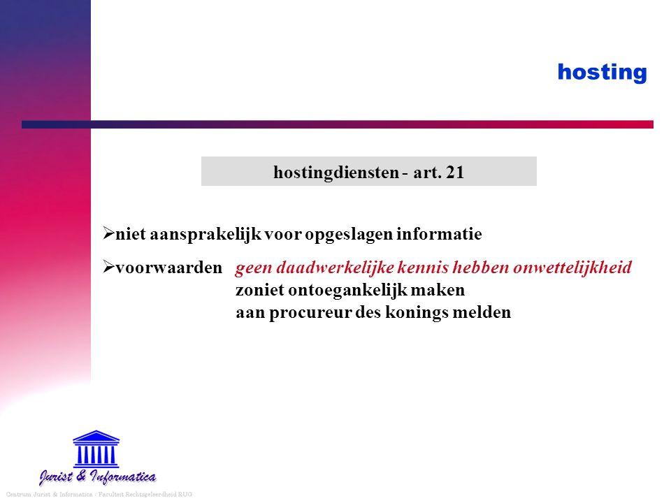 hosting  niet aansprakelijk voor opgeslagen informatie  voorwaardengeen daadwerkelijke kennis hebben onwettelijkheid zoniet ontoegankelijk maken aan procureur des konings melden hostingdiensten - art.