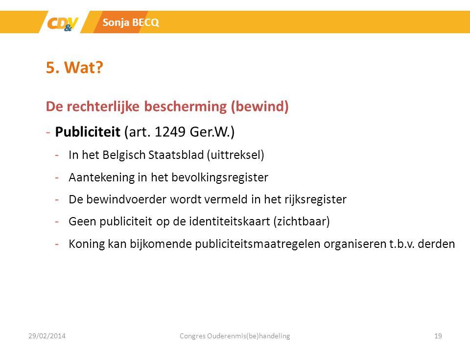 5. Wat? De rechterlijke bescherming (bewind) -Publiciteit (art. 1249 Ger.W.) -In het Belgisch Staatsblad (uittreksel) -Aantekening in het bevolkingsre