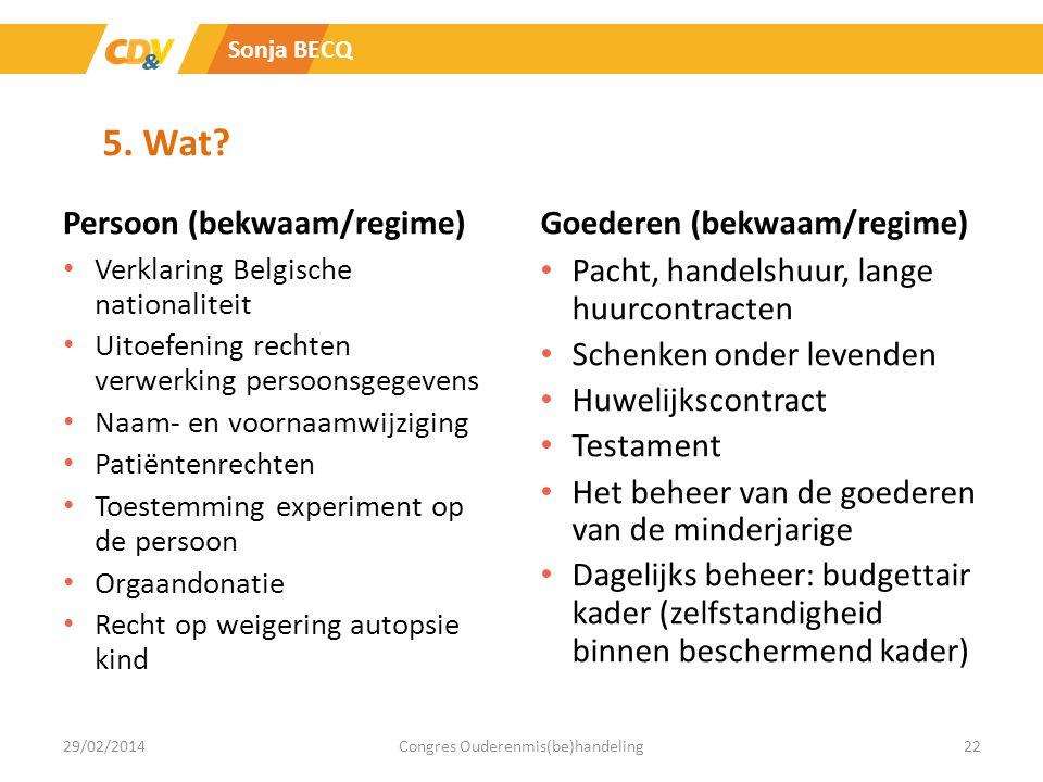 5. Wat? Persoon (bekwaam/regime) Verklaring Belgische nationaliteit Uitoefening rechten verwerking persoonsgegevens Naam- en voornaamwijziging Patiënt