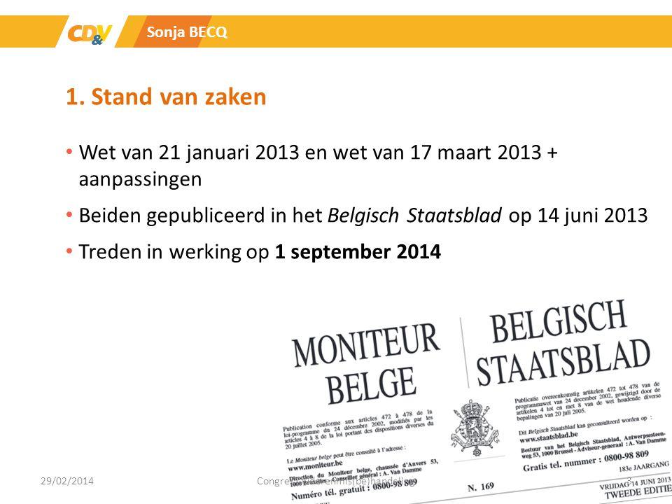 1. Stand van zaken Wet van 21 januari 2013 en wet van 17 maart 2013 + aanpassingen Beiden gepubliceerd in het Belgisch Staatsblad op 14 juni 2013 Tred