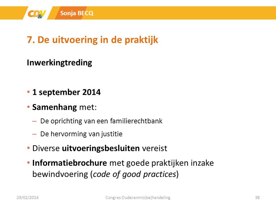 7. De uitvoering in de praktijk Inwerkingtreding 1 september 2014 Samenhang met: – De oprichting van een familierechtbank – De hervorming van justitie