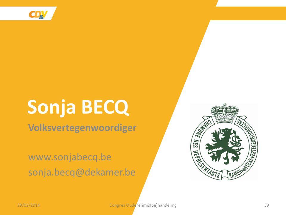 Volksvertegenwoordiger www.sonjabecq.be sonja.becq@dekamer.be 29/02/2014Congres Ouderenmis(be)handeling39