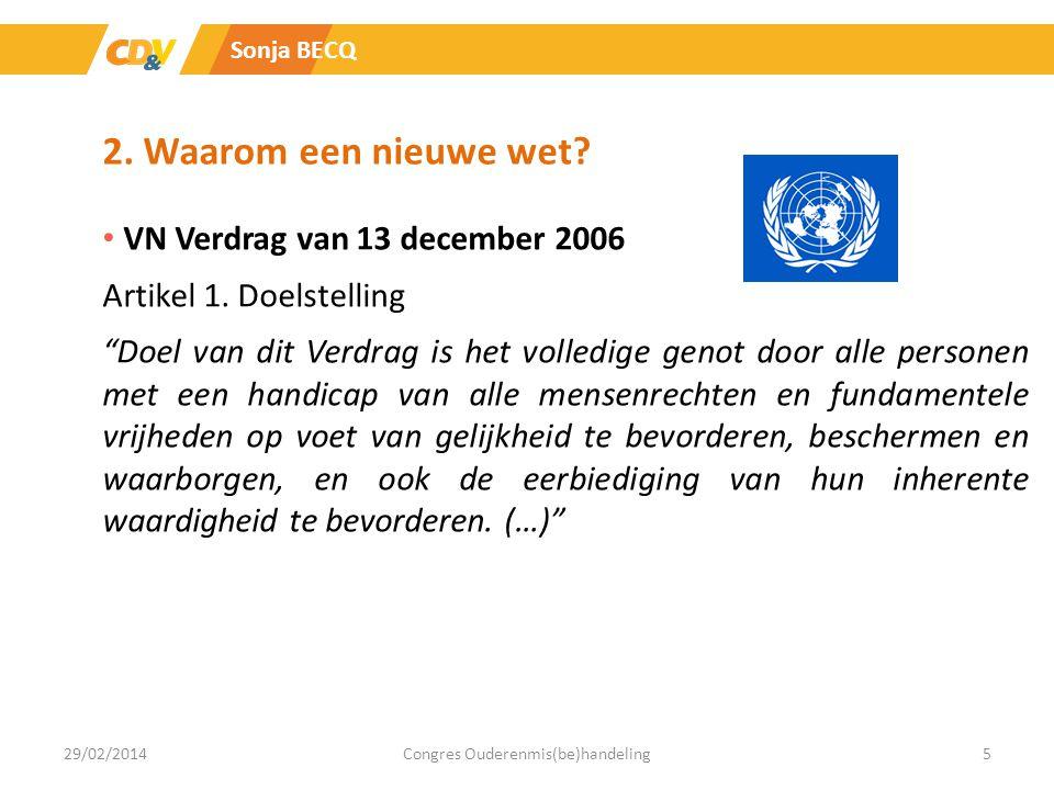 """2. Waarom een nieuwe wet? VN Verdrag van 13 december 2006 Artikel 1. Doelstelling """"Doel van dit Verdrag is het volledige genot door alle personen met"""