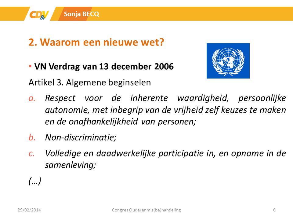 2. Waarom een nieuwe wet? VN Verdrag van 13 december 2006 Artikel 3. Algemene beginselen a.Respect voor de inherente waardigheid, persoonlijke autonom