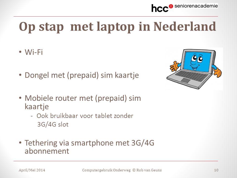 Op stap met laptop in Nederland April/Mei 2014Computergebruik Onderweg © Rob van Geuns10 Wi-Fi Dongel met (prepaid) sim kaartje Mobiele router met (pr