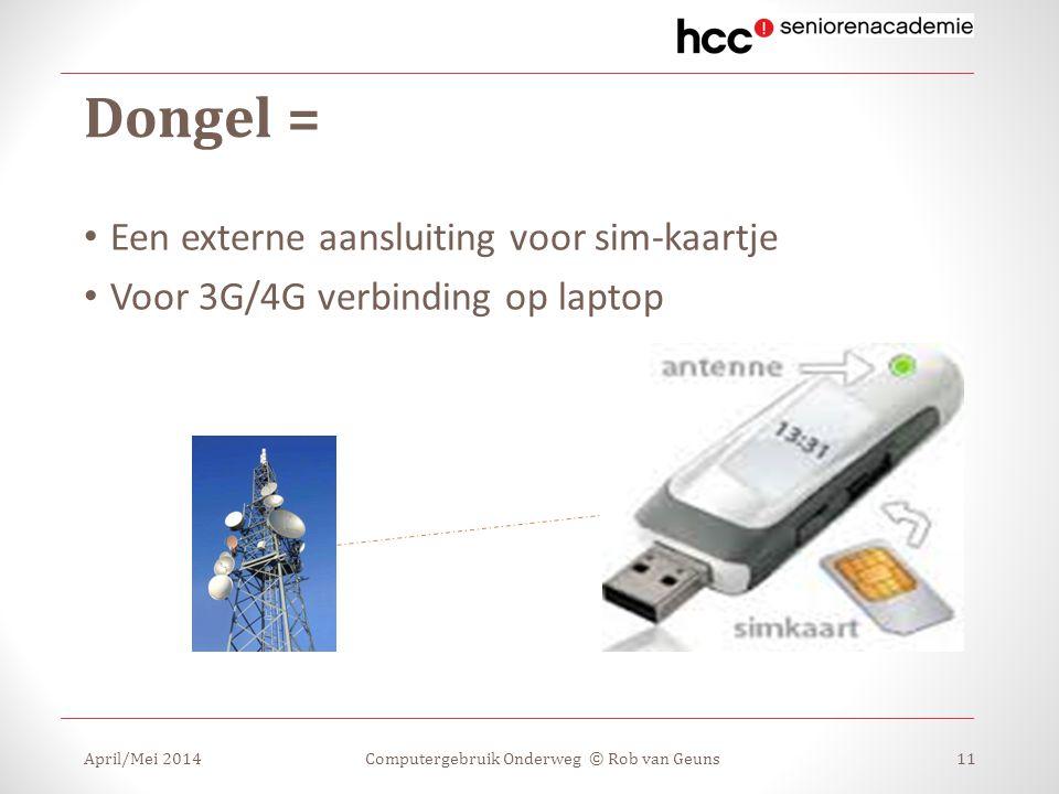 Dongel = Een externe aansluiting voor sim-kaartje Voor 3G/4G verbinding op laptop April/Mei 2014Computergebruik Onderweg © Rob van Geuns11