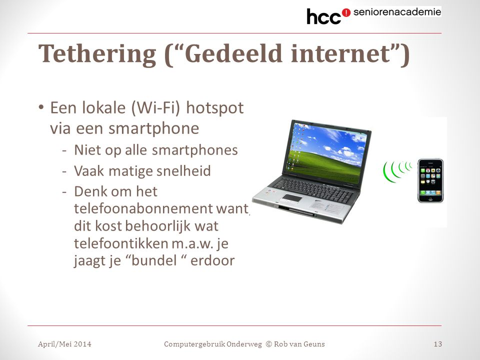 """Tethering (""""Gedeeld internet"""") Een lokale (Wi-Fi) hotspot via een smartphone -Niet op alle smartphones -Vaak matige snelheid -Denk om het telefoonabon"""