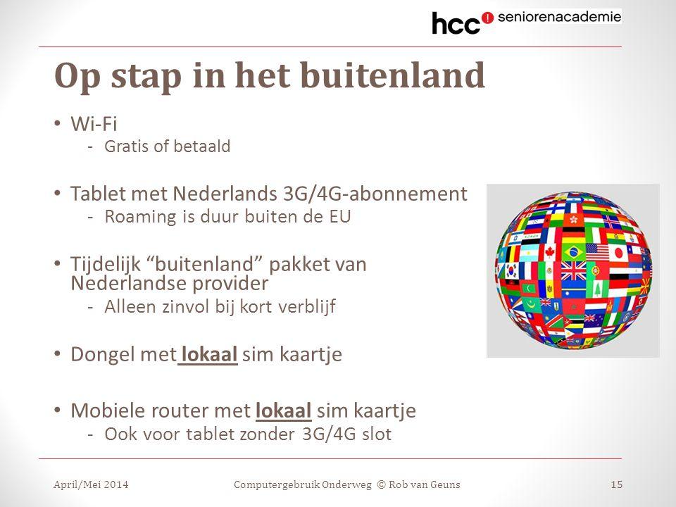 Op stap in het buitenland April/Mei 2014Computergebruik Onderweg © Rob van Geuns15 Wi-Fi -Gratis of betaald Tablet met Nederlands 3G/4G-abonnement -Ro