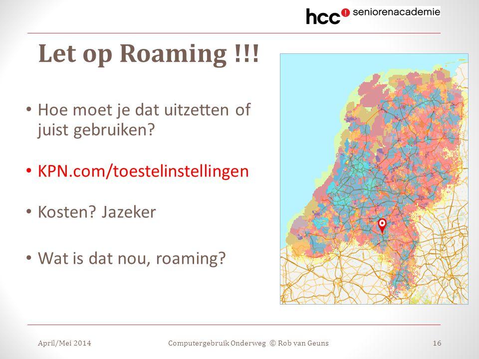 Let op Roaming !!! Hoe moet je dat uitzetten of juist gebruiken? KPN.com/toestelinstellingen Kosten? Jazeker Wat is dat nou, roaming? April/Mei 2014Co