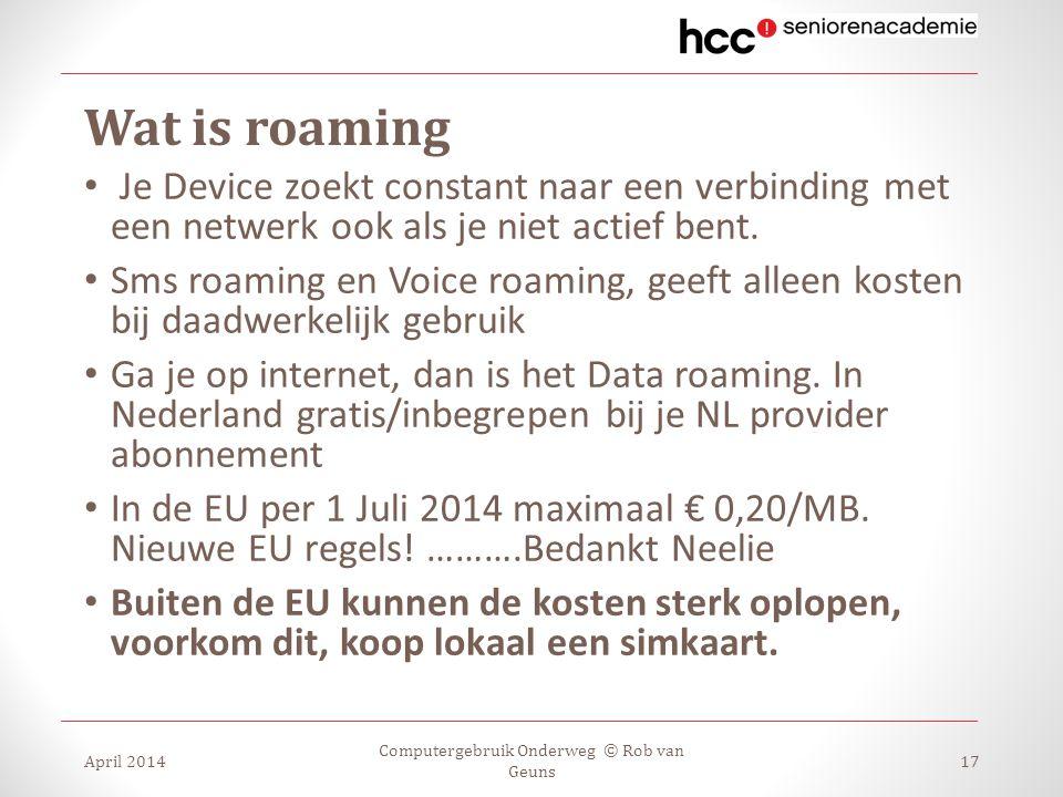 Wat is roaming Je Device zoekt constant naar een verbinding met een netwerk ook als je niet actief bent. Sms roaming en Voice roaming, geeft alleen ko