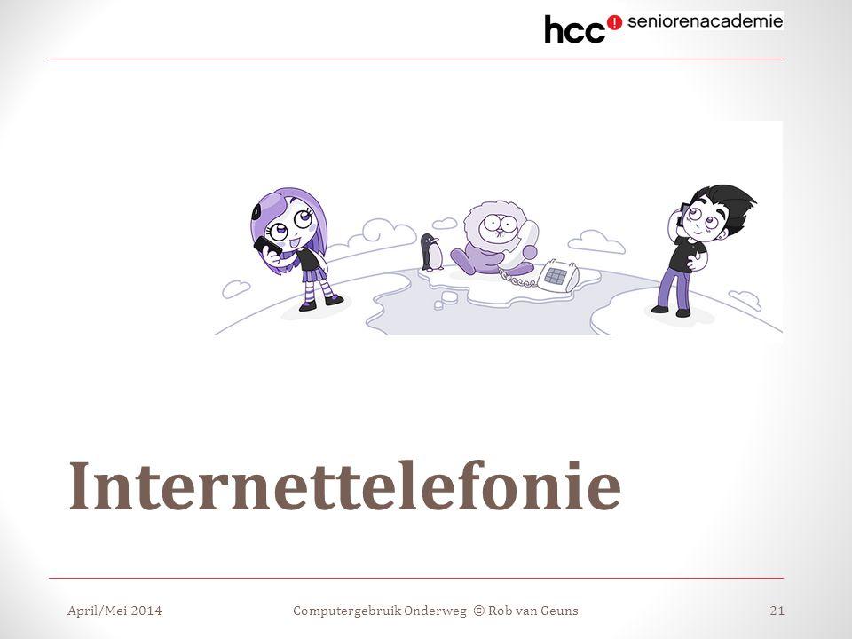 Internettelefonie April/Mei 2014Computergebruik Onderweg © Rob van Geuns21