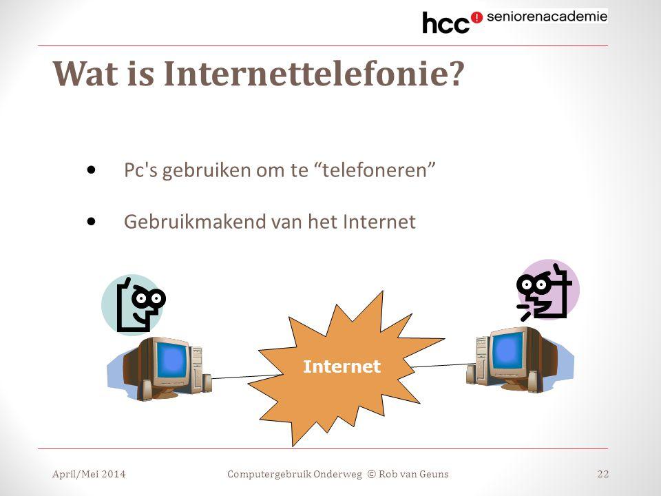 """Wat is Internettelefonie? Pc's gebruiken om te """"telefoneren"""" Gebruikmakend van het Internet April/Mei 2014Computergebruik Onderweg © Rob van Geuns22 I"""