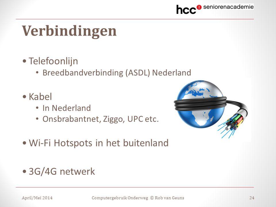 Verbindingen Telefoonlijn Breedbandverbinding (ASDL) Nederland Kabel In Nederland Onsbrabantnet, Ziggo, UPC etc. Wi-Fi Hotspots in het buitenland 3G/4