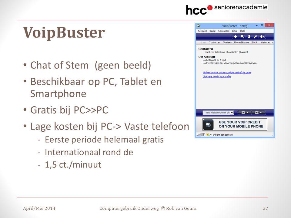 VoipBuster April/Mei 2014Computergebruik Onderweg © Rob van Geuns27 Chat of Stem (geen beeld) Beschikbaar op PC, Tablet en Smartphone Gratis bij PC>>P