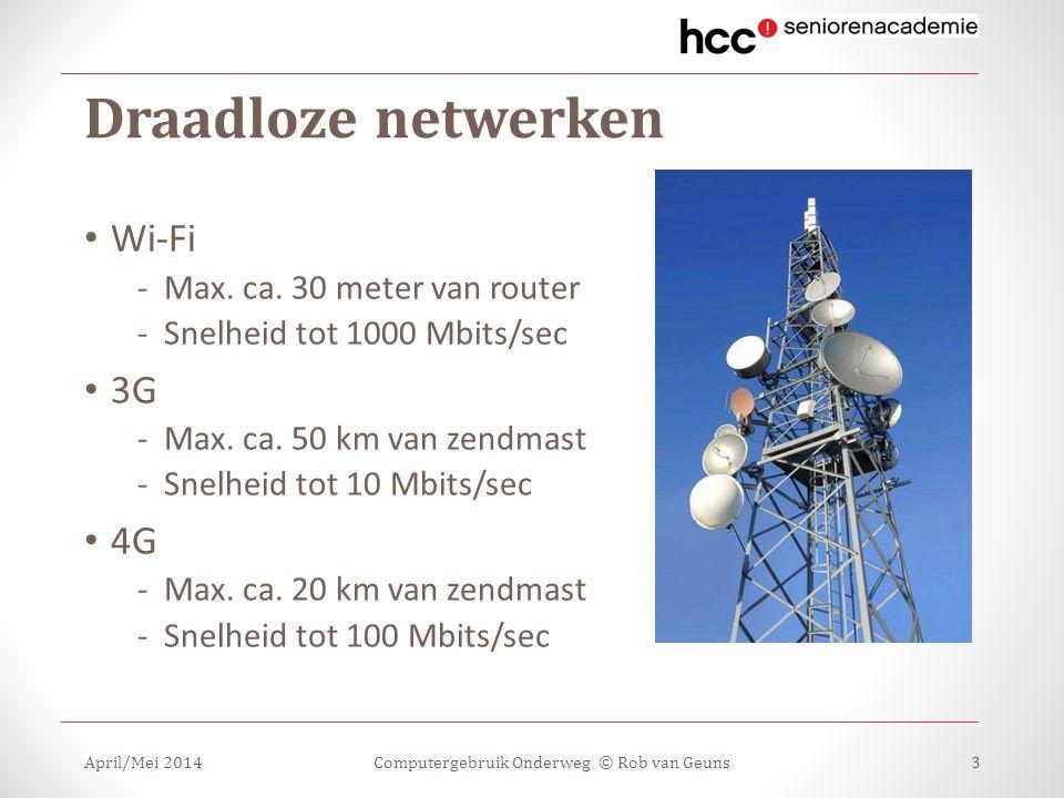 Draadloze netwerken Wi-Fi -Max. ca. 30 meter van router -Snelheid tot 1000 Mbits/sec 3G -Max. ca. 50 km van zendmast -Snelheid tot 10 Mbits/sec 4G -Ma