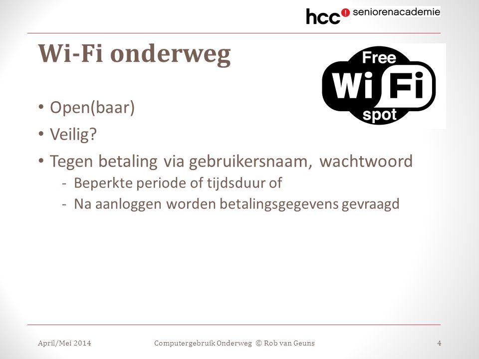 Wi-Fi onderweg Open(baar) Veilig? Tegen betaling via gebruikersnaam, wachtwoord -Beperkte periode of tijdsduur of -Na aanloggen worden betalingsgegeve