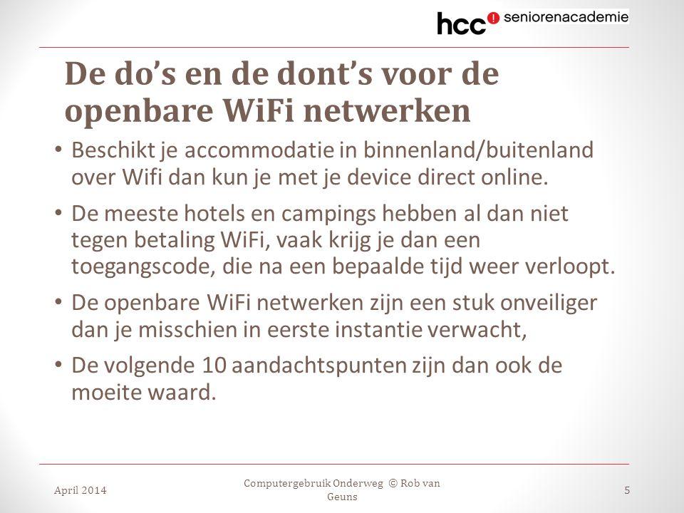 De do's en de dont's voor de openbare WiFi netwerken Beschikt je accommodatie in binnenland/buitenland over Wifi dan kun je met je device direct onlin
