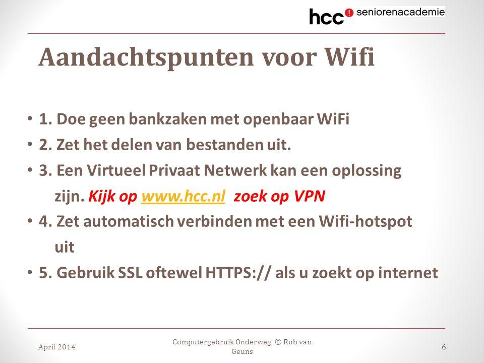 Aandachtspunten voor Wifi 1. Doe geen bankzaken met openbaar WiFi 2. Zet het delen van bestanden uit. 3. Een Virtueel Privaat Netwerk kan een oplossin