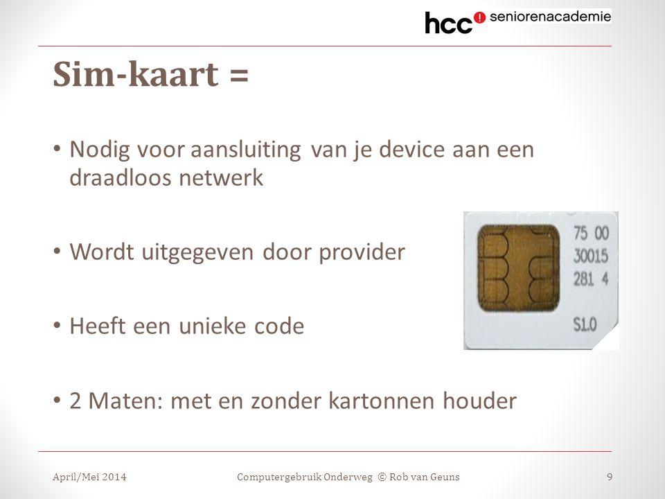 Sim-kaart = Nodig voor aansluiting van je device aan een draadloos netwerk Wordt uitgegeven door provider Heeft een unieke code 2 Maten: met en zonder