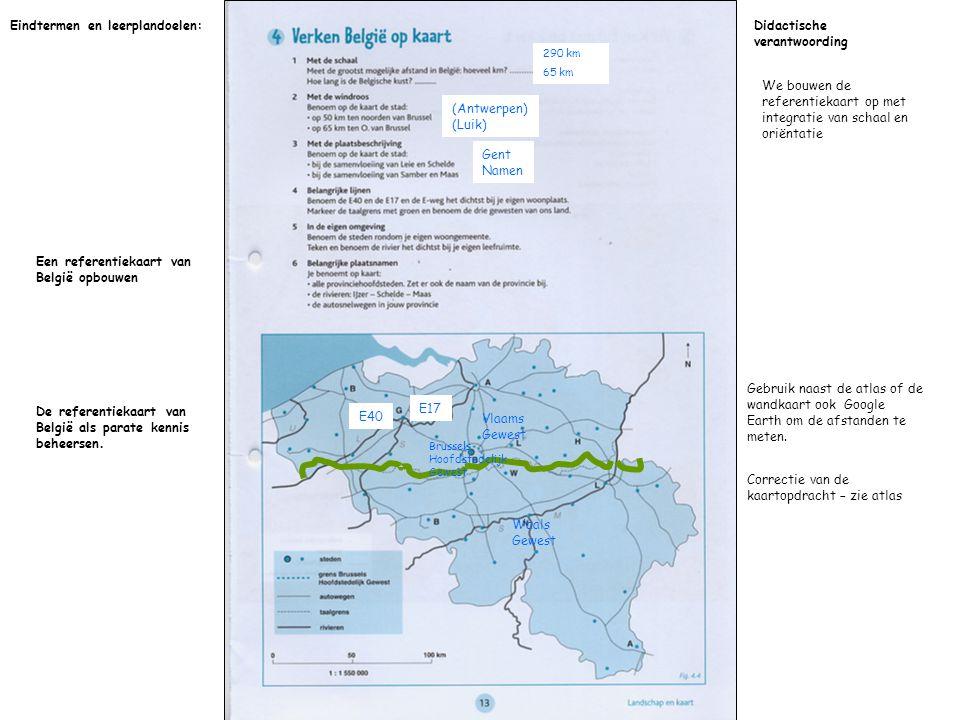 290 km 65 km (Antwerpen) (Luik) Gent Namen E40 E17 Vlaams Gewest Waals Gewest Brussels Hoofdstedelijk Gewest Eindtermen en leerplandoelen:Didactische