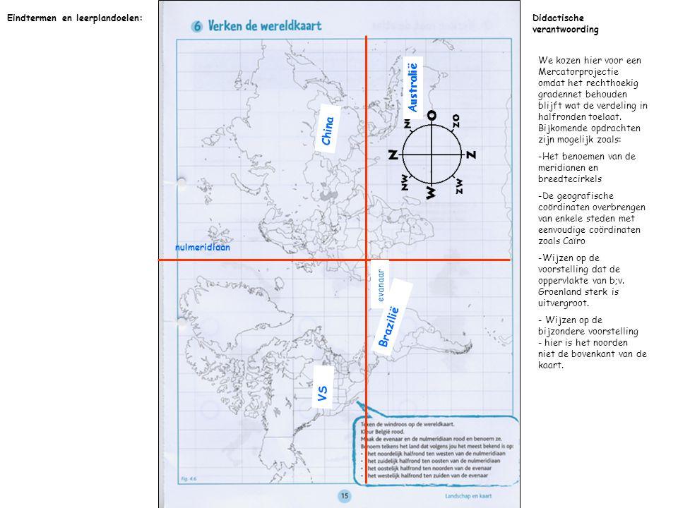 VS Brazilië China Australië nulmeridiaan evanaar We kozen hier voor een Mercatorprojectie omdat het rechthoekig gradennet behouden blijft wat de verde