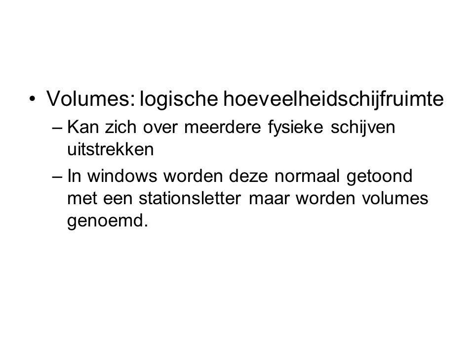 Volumes: logische hoeveelheidschijfruimte –Kan zich over meerdere fysieke schijven uitstrekken –In windows worden deze normaal getoond met een stationsletter maar worden volumes genoemd.