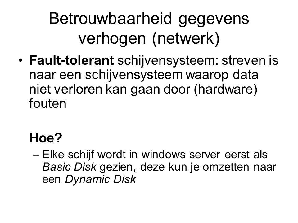 Betrouwbaarheid gegevens verhogen (netwerk) Fault-tolerant schijvensysteem: streven is naar een schijvensysteem waarop data niet verloren kan gaan door (hardware) fouten Hoe.