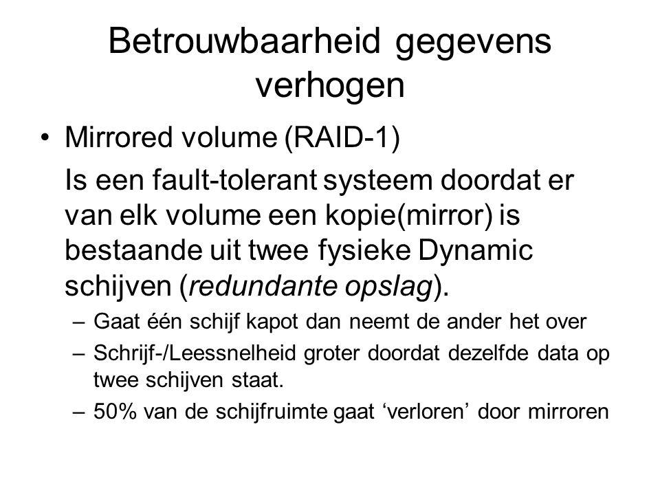 Betrouwbaarheid gegevens verhogen Mirrored volume (RAID-1) Is een fault-tolerant systeem doordat er van elk volume een kopie(mirror) is bestaande uit twee fysieke Dynamic schijven (redundante opslag).