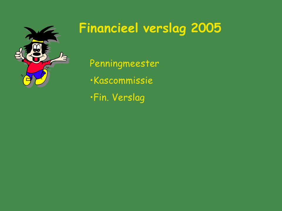 Financieel verslag 2005 Penningmeester Kascommissie Fin. Verslag