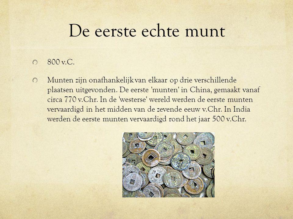 De eerste echte munt 800 v.C. Munten zijn onafhankelijk van elkaar op drie verschillende plaatsen uitgevonden. De eerste 'munten' in China, gemaakt va