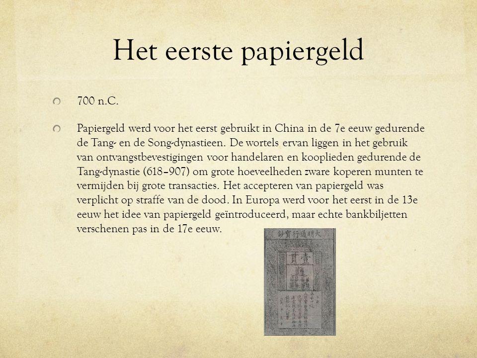 Het eerste papiergeld 700 n.C. Papiergeld werd voor het eerst gebruikt in China in de 7e eeuw gedurende de Tang- en de Song-dynastieen. De wortels erv
