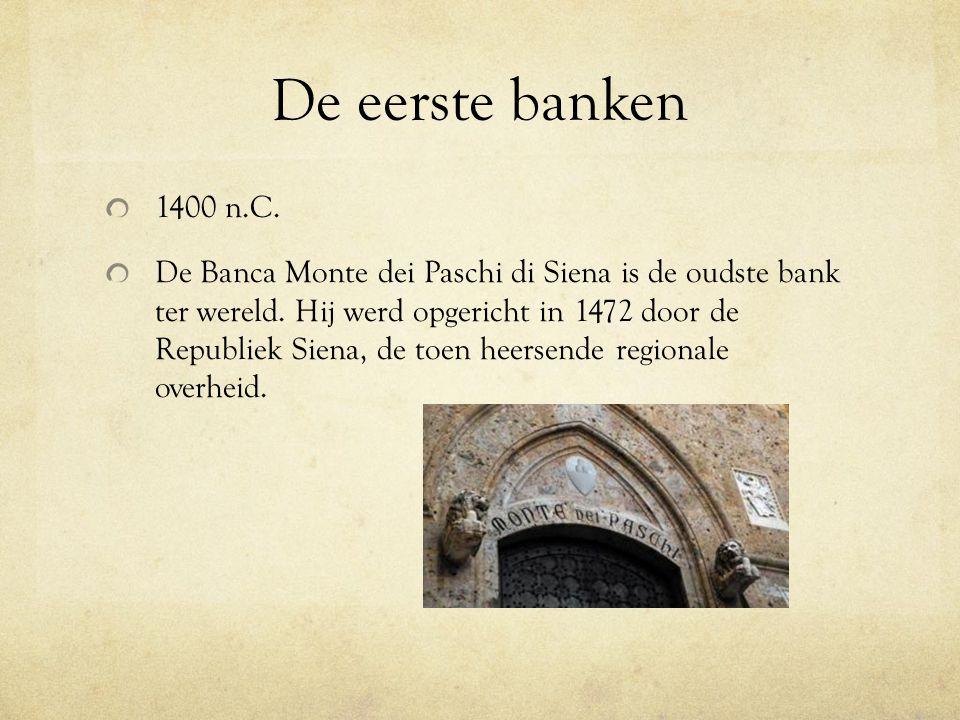 De eerste banken 1400 n.C. De Banca Monte dei Paschi di Siena is de oudste bank ter wereld. Hij werd opgericht in 1472 door de Republiek Siena, de toe
