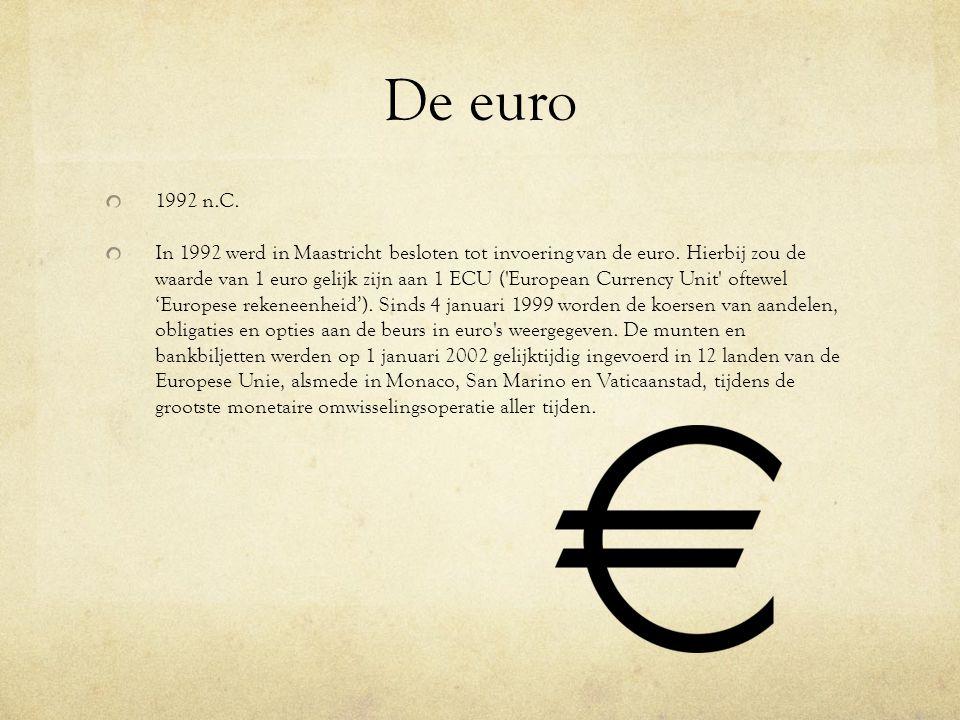 De euro 1992 n.C. In 1992 werd in Maastricht besloten tot invoering van de euro. Hierbij zou de waarde van 1 euro gelijk zijn aan 1 ECU ('European Cur