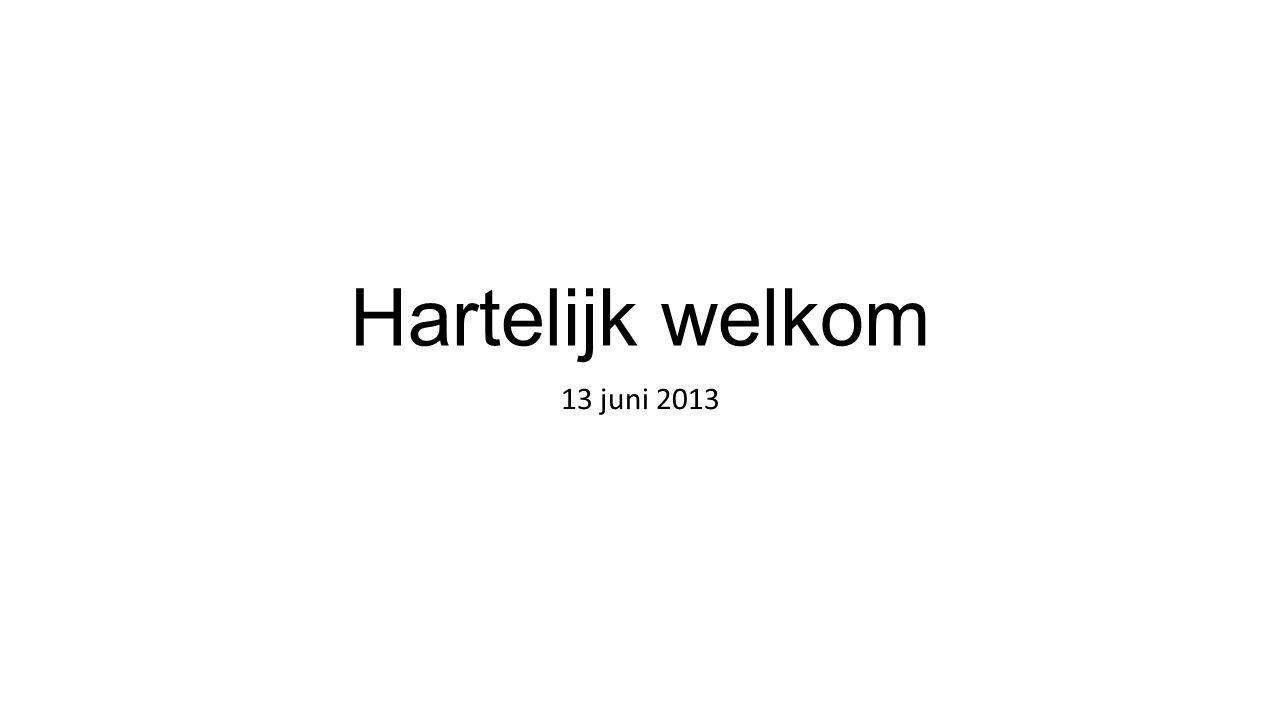Hartelijk welkom 13 juni 2013