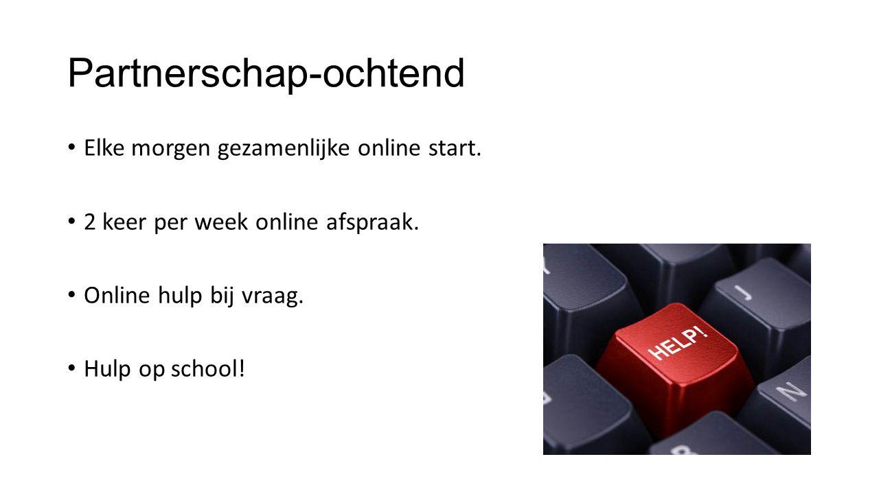 Partnerschap-ochtend Elke morgen gezamenlijke online start. 2 keer per week online afspraak. Online hulp bij vraag. Hulp op school!