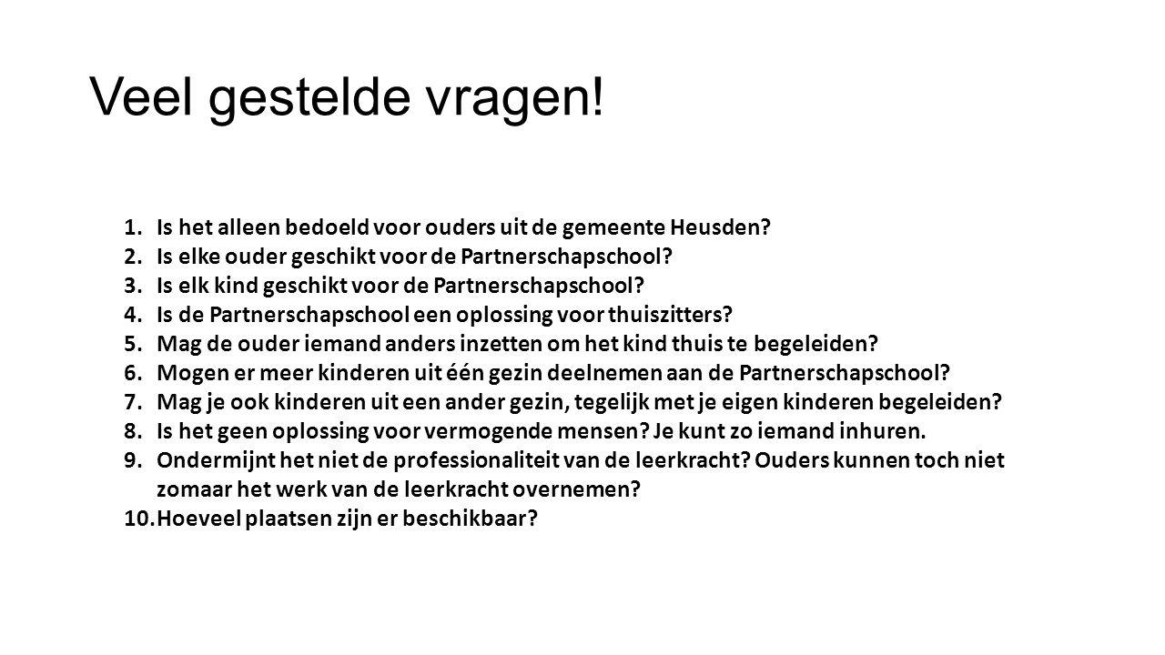 Veel gestelde vragen! 1.Is het alleen bedoeld voor ouders uit de gemeente Heusden? 2.Is elke ouder geschikt voor de Partnerschapschool? 3.Is elk kind