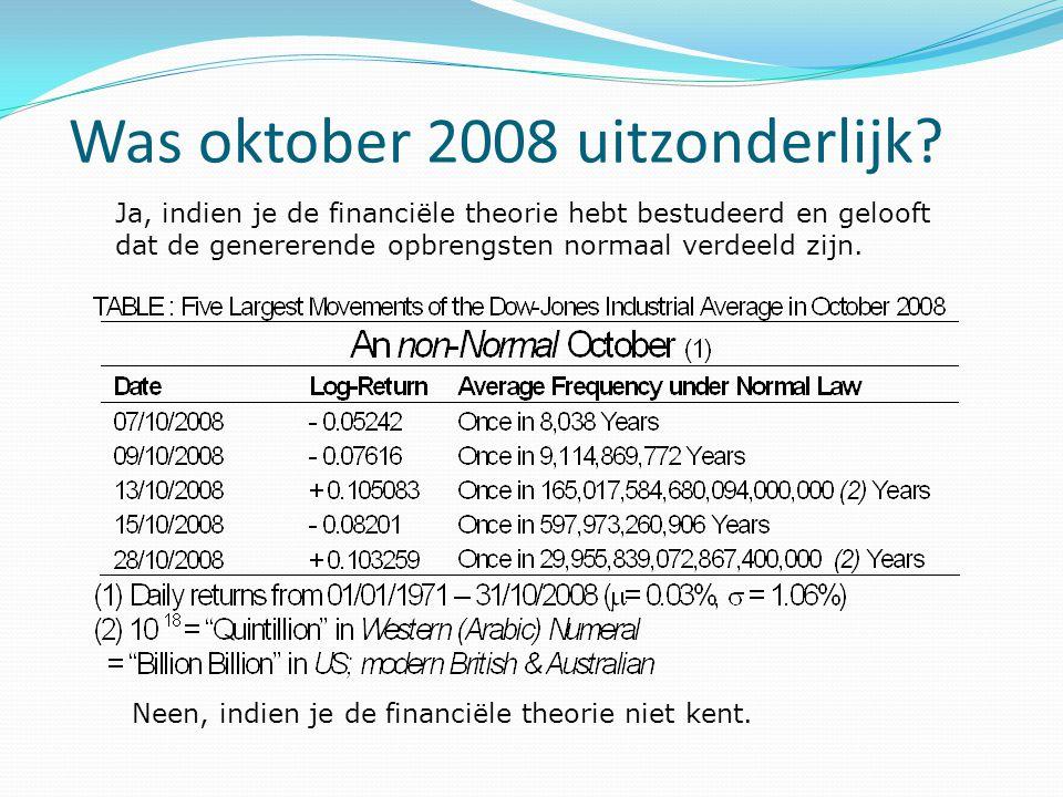 Was oktober 2008 uitzonderlijk? Ja, indien je de financiële theorie hebt bestudeerd en gelooft dat de genererende opbrengsten normaal verdeeld zijn. N