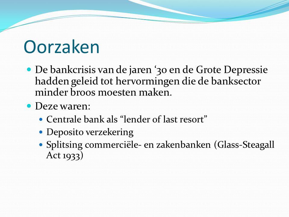 Oorzaken De bankcrisis van de jaren '30 en de Grote Depressie hadden geleid tot hervormingen die de banksector minder broos moesten maken. Deze waren: