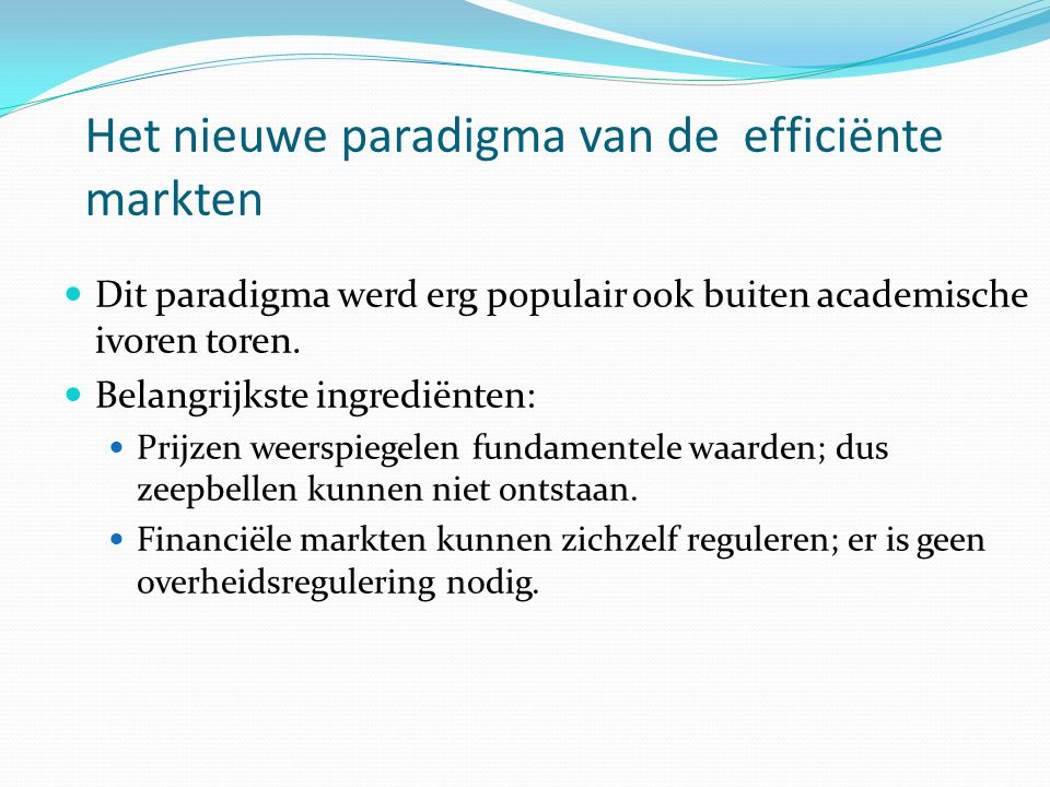 Het nieuwe paradigma van de efficiënte markten Dit paradigma werd erg populair ook buiten academische ivoren toren. Belangrijkste ingrediënten: Prijze